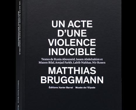 Matthias Bruggmann - Un acte d'une violence indicible